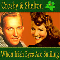 Crosby and Shelton When Irish Eyes Are Smiling — Bing Crosby, Ann Shelton, Ann Shelton & Bing Crosby