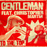To The Top — Gentleman, Christopher Martin