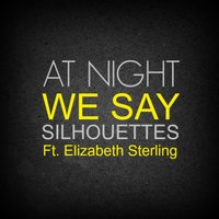 Silhouettes (feat. Elizabeth Sterling) — At Night We Say, Elizabeth Sterling