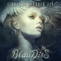 I Dreamt I Could Fly — BlauDisS & Notion Waves