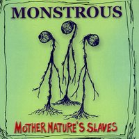 Mother Nature's Slaves — Monstrous