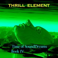 Time of SoundDreams, Book IV — Thrill Element