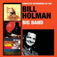 Complete Recordings by the Bill Holman Big Band — Bill Holman