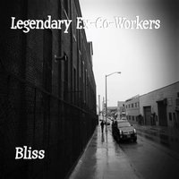 Bliss — Legendary Ex-Co-Workers