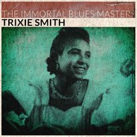 The Immortal Blues Masters — Trixie Smith
