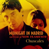 Midnight In Madrid (The Pulse Of New Flamenco) — Chuscales