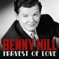 Harvest of Love — benny Hill