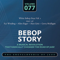 White Bebop Boys Vol. 1 (1945-47) Kai Winding – Allen Eager – Stan Getz – Gerry Mulligan — Stan Getz, Gerry Mulligan, Allen Eager, Kai Winding