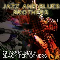 Jazz & Blues Brothers - Classic Male Black Performers, Vol. 1 — сборник