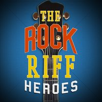 The Rock Riff Heroes — Classic Rock Heroes, The Rock Masters, Indie Rock, The Rock Masters|Classic Rock Heroes|Indie Rock