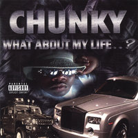 What about my life — CHUNKY