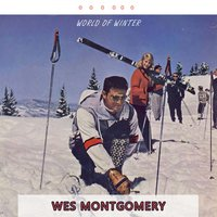 World Of Winter — Wes Montgomery, The Montgomery Brothers
