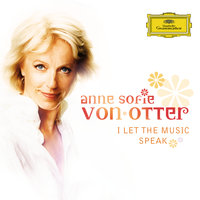 I let the music speak — Anne Sofie Von Otter