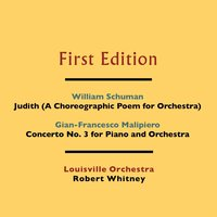 William Schuman: Judith (A Choreographic Poem for Orchestra) - Gian-Francesco Malipiero: Concerto No. 3 for Piano and Orchestra — The Louisville Orchestra, Robert Whitney, William Schuman, Gian-Francesco Malipiero, The Louisville Orchestra and Robert Whitney