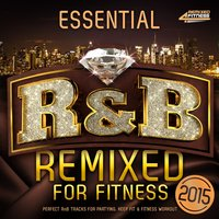 Essential R&B - Remixed for Fitness 2015 - Perfect R and B Tracks for Partying, Keep Fit & Fitness Workout — сборник