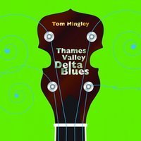 Thames Valley Delta Blues — Tom Hingley