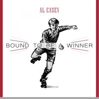Bound To Be a Winner — Al Casey