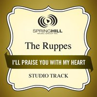 I'll Praise You With My Heart (Studio Track) — The Ruppes