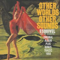 Other Worlds Other Sounds — Esquivel His Piano and Group