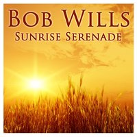 Sunrise Serenade — Bob Wills And Friends