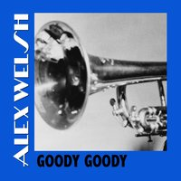 Goody Goody — Alex Welsh