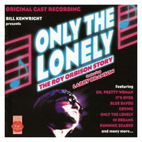 Only the Lonely: The Roy Orbison Story — Only The Lonely: The Roy Orbison Story - Original Cast