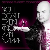 You Don't Even Know My Name — George M, C'Damore
