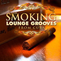 Smoking Lounge Grooves From Cuba Vol.1 — сборник