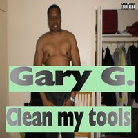 Clean My Tools — Gary G.