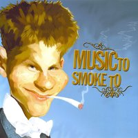 Music To Smoke To Vol 1 — сборник
