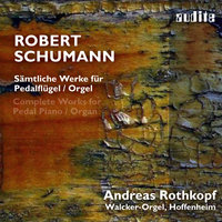 Robert Schumann: Complete Works for Pedal Piano/Organ | Andreas Rothkopf on the historic Walcker Organ in Hoffenheim — Andreas Rothkopf, Роберт Шуман