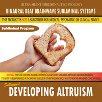 Developing Altruism — Binaural Beat Brainwave Subliminal Systems