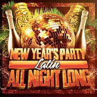 New Year's Party All Night Long (Latin) — Happy New Year, Top 40 Hip-Hop Hits, Ultimate Workout Hits