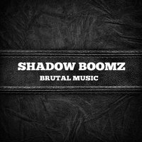 Brutal Music — Shadow Boomz