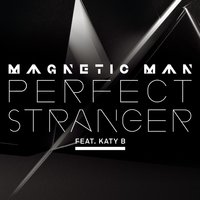 Perfect Stranger — Magnetic Man, Katy B