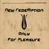 Only for Pleasure — New Redemption