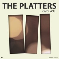 Only You — The Platters