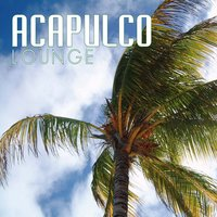 Acapulco Lounge: Chill Out — сборник