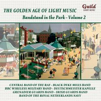 The Golden Age of Light Music: Bandstand in the Park - Vol. 2 — Ronald Binge, John Philip Sousa, Eric Coates, Major Harris, Grenadier Guards Band
