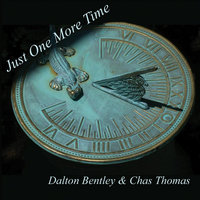 Just One More Time — Dalton Bentley & Chas Thomas