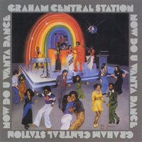 Now Do U Wanta Dance — Graham Central Station