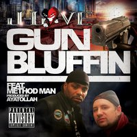 Gun Bluffin' (feat. Method Man & Ayatollah) — Method Man, J-Love, Ayatollah