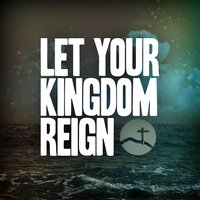 Let Your Kingdom Reign  (feat. Clayton Ring) — Hill Country Bible Church Austin