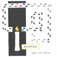 Reverence — Addie and the Subtrax
