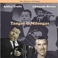 The history of Tango / Tangos & Milongas, Recordings 1947 — Edmundo Rivero, Aníbal Troilo & his orchestra