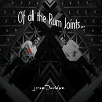 Of All the Rum Joints — Loren Davidson