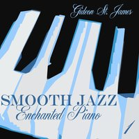 Smooth Jazz Enchanted Piano 1 — Gideon St. James