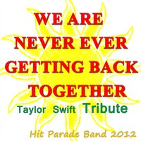 We Are Never Ever Getting Back Together — Hit Parade Band 2012