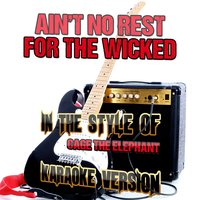 Ain't No Rest for the Wicked (In the Style of Cage the Elephant) - Single — Ameritz Audio Karaoke