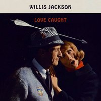 Love Caught — Willis Jackson